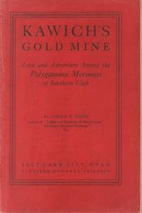 Kawich's Gold Mine--An Historical Narrative of Mining in the Grand Canyon  of the Colorado and of Love and Adventure Among the Polygamous Mormons of  Southern Utah