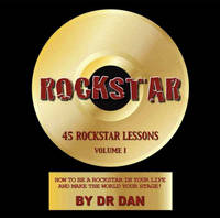 RockStar: 45 RockStar Lessons: How to Be a RockStar in Your Life, and Make the World Your Stage!