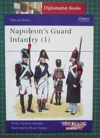 Napoleon's Guard Infantry (1) by  Philip J Haythornthwaite - Paperback - 2010 - from Diplomatist Books (SKU: 1909042)