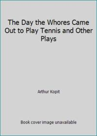 The Day the Whores Came Out to Play Tennis and Other Plays
