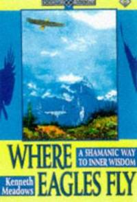 Where Eagles Fly : A Shamanic Way to Inner Wisdom