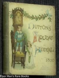 DUTTON'S HOLIDAY ANNUAL 1890; A VOLUME OF PICTURES AND STORIES FOR LITTLE  FOLK