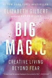 image of Big Magic: Creative Living Beyond Fear