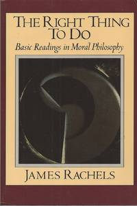 The Right Thing to Do  Basic Readings in Moral Philosophy