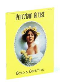 Porcelain Artist [Magazine] March / April [Mar. / Apr.] 1989: Bold & Beautiful by  et  Jane; al - First Edition - 1989 - from RareNonFiction.com and Biblio.com