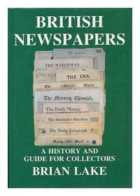 British Newspapers: A History and Guide for Collectors