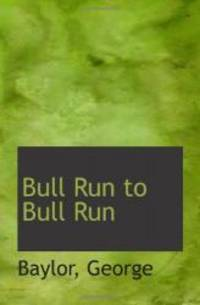 Bull Run to Bull Run by  George Baylor - Paperback - 2009-05-20 - from Books Express and Biblio.com