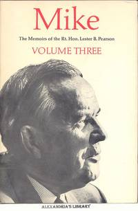 Mike: The Memoirs of the Right Honourable Lester B. Pearson: Three Volumes - 1. 1897 - 1948; 2. 1948 - 1957; 3. 1957 - 1968 by  Lester B Pearson - Hardcover - Reprint. - 1972 - from Alexandria's Library and Biblio.com