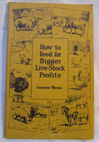How To Feed for Bigger Live-Stock Profits (Lesson Three)