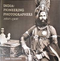 India: Pioneering Photographers 1850 - 1900