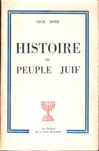Histoire Du Peuple Juif  by  Cecil Roth - Paperback - Third French edition from the Fifth British edition - 1963 - from Judith Books (SKU: biblio77)