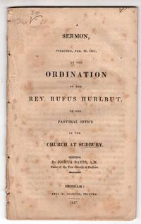 A Sermon Preached Feb 26, 1817 at the Ordination of the Rev. Rufus Hurlbut to the Pastoral Office in the Church at Sudbury