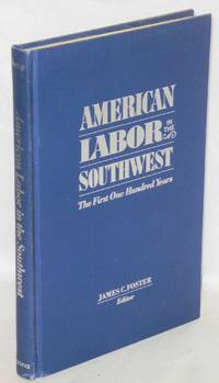 American labor in the Southwest; the first one hundred years