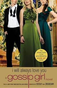 image of Gossip Girl: I Will Always Love You: A Gossip Girl Novel