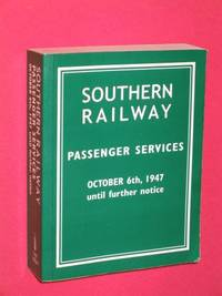 Southern Railway Passenger Services: October 6th, 1947 until further notice (Facsimile of...