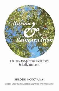 Karma and Reincarnation : The Key to Spiritual Evolution and Enlightenment