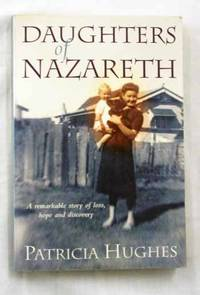 Daughters of Nazareth A Remarkable Story of Loss, Hope and Discovery by  Patricia Hughes - Paperback - Reprint - 2002 - from Adelaide Booksellers and Biblio.com