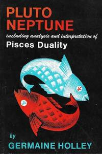 Pluto Neptune: including Analysis and Interpretation of Pisces Duality