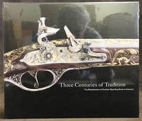 Three Centuries of Tradition : The Renaissance of Custom Porting Arms in America
