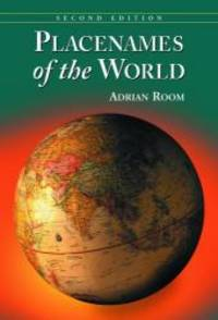 Placenames Of The World: Origins and Meanings of the Names for 6,600 Countries, Cities, Territories, Natural Features and Historic Sites, 2d edition by Adrian Room - Hardcover - 2005-01-09 - from Books Express and Biblio.com