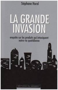 La grande invasion : Enquête sur les produits qui intoxiquent notre vie quotidienne
