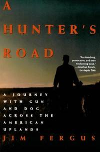 A Hunter's Road: A Journey with Gun and Dog Across the American Uplands (An Owl Book)