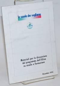 La scuola che vogliamo: materiali per la discussione del programma dell'Ulivo su scuola e formazione; a cura del Comitato Operativo per la Convenzione dell'Ulivo sulla scuola e la formazione