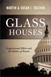 Glass Houses Congressional Ethics and the Politics of Venom