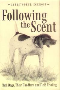 Following the Scent; Bird Dogs, Their Handlers, and Field Training