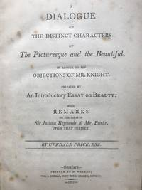 A Dialogue on the Distinct Characters of the Picturesque and the Beautiful in Answer to the Objections of Mr. Knight