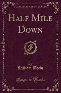 Half Mile Down (Classic Reprint) by William Beebe - Paperback - 2017-07-25 - from Books Express and Biblio.com