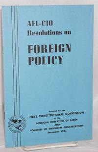 AFL-CIO 1955 convention resolution on foreign policy. Adopted at the first constitutional convention of the American Federation of Labor and Congress of Industrial Organizations at New York City, December 5-8, 1955