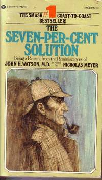 The Seven-Per-Cent Solution Being a Reprint from the Reminiscences  of John H. Watson, M. D by Meyer, Nicholas - 1975