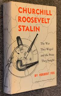 Churchill  Roosevelt  Stalin:  The War They Fought  the Peace They Sought
