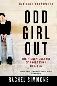 Odd Girl Out : The Hidden Culture of Aggression in Girls