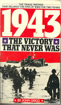 1943: The Victory That Never Was by  John Grigg - Paperback - Second Printing - 1985 - from Dons Book Store and Biblio.com