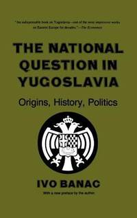 The National Question in Yugoslavia : Origins  History  Politics