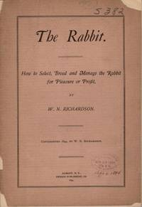 The Rabbit. How to Select, Breed and Manage the Rabbit for Pleasure and Profit