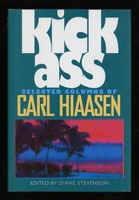 Kick Ass: Selected Columns of Carl Hiaasen [*SIGNED*]