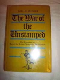 The War of the Unstamped: The Movement to Repeal the British Newspaper Tax, 1830-1836