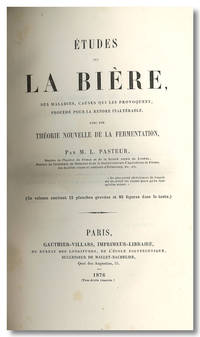 ÉTUDES SUR LA BIÈRE, SES MALADIES, CAUSES QUI LE PROVOQUENT, PROCÉDÉ POUR LA RENDRE INALTÈRABLE, AVEC UNE THÉORIE NOUVELLE DE LA FERMENTATION by  Louis Pasteur - Hardcover - 1876 - from William Reese Company - Literature ABAA-ILAB and Biblio.com