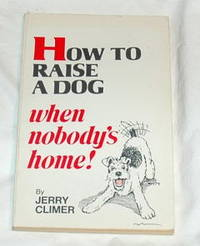 How to Raise a Dog When Nobody's Home!