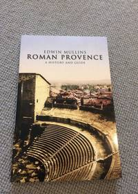 Roman Provence: A History and Guide by Edwin Mullins - Paperback - First Edition - 2011 - from M. Guida - 84 CCR Books and Biblio.com
