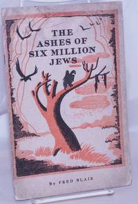 image of The ashes of six million Jews