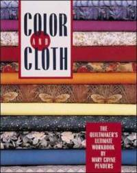 image of Color And Cloth:  The Quiltmaker's Ultimate Workbook