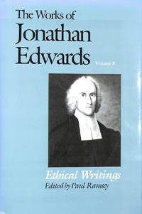 image of The Works of Jonathan Edwards: Volume 8: Ethical Writings: 08 (The Works of Jonathan Edwards Series)