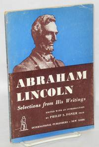 Abraham Lincoln, selections from his writings.  Edited with an introduction by philip S. Foner