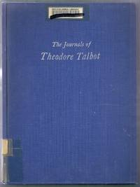 The Journals of Theodore Talbot 1843 and 1849-52 with the Fremont Expedition of 1843 and with the...