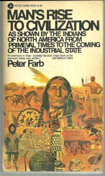 MAN'S RISE TO CIVILIZATION As Shown by the Indians of North America from Primeval Times to the Coming of the Industrial State, Farb, Peter