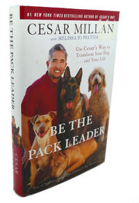 image of BE THE PACK LEADER :   Use Cesar's Way to Transform Your Dog . . . and  Your Life